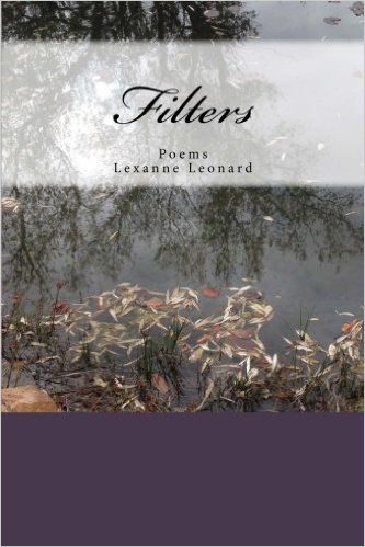 Filters, Poems by Lexanne Leonard